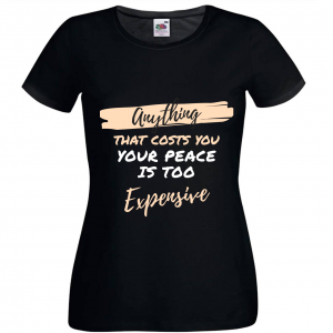 Anything That Costs You Your Peace Is Too Expensive - Women's