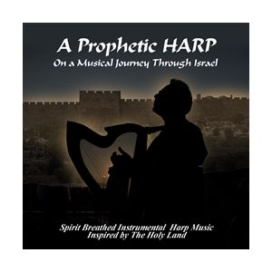 A Prophetic Harp - Musical Journey through Israel - CD 1