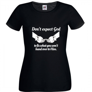 Dont Expect God To Fix What You Wont Hand Over To Him - Women's